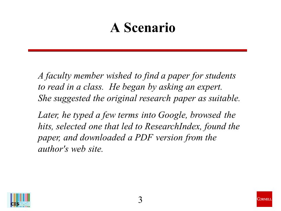 3 A Scenario A faculty member wished to find a paper for students to read in a class.