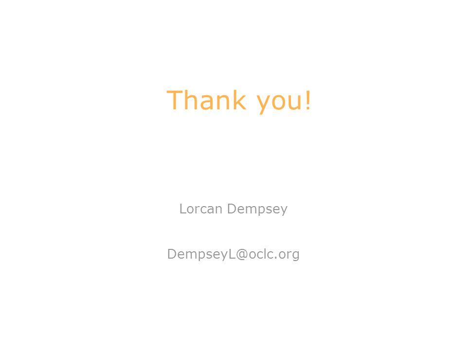 Thank you! Lorcan Dempsey DempseyL@oclc.org