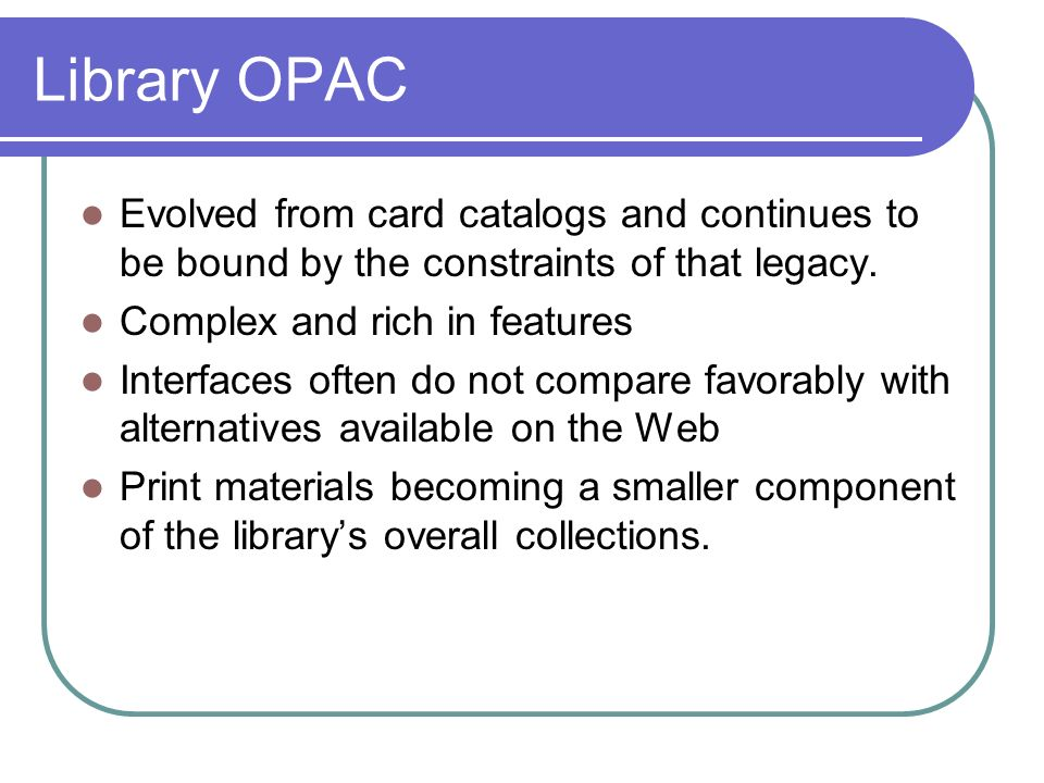 Library OPAC Evolved from card catalogs and continues to be bound by the constraints of that legacy.