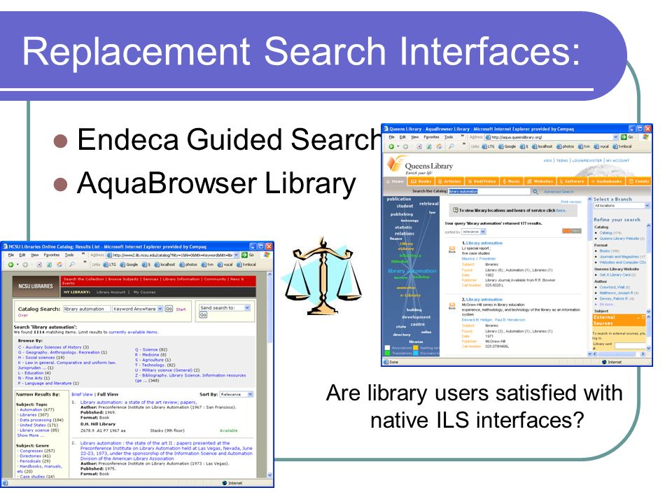 Replacement Search Interfaces: Endeca Guided Search AquaBrowser Library Are library users satisfied with native ILS interfaces?