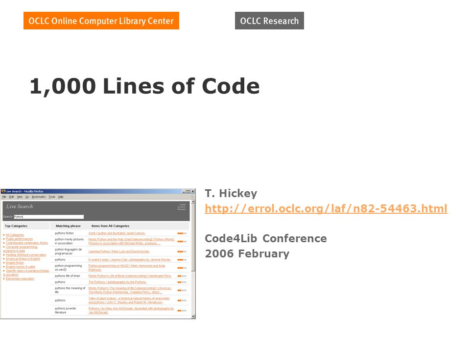 1,000 Lines of Code T. Hickey http://errol.oclc.org/laf/n82-54463.html Code4Lib Conference 2006 February