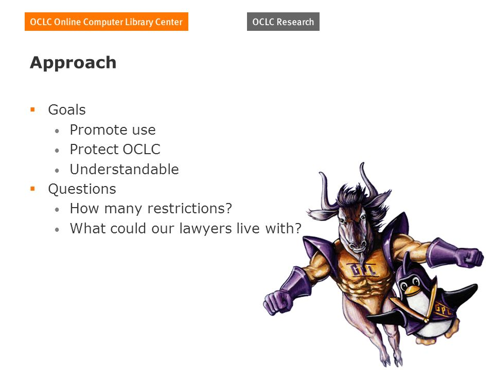 Approach Goals Promote use Protect OCLC Understandable Questions How many restrictions.