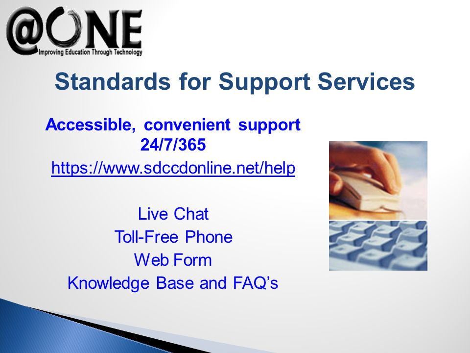 Standards for Support Services Accessible, convenient support 24/7/365 https://www.sdccdonline.net/help Live Chat Toll-Free Phone Web Form Knowledge Base and FAQs
