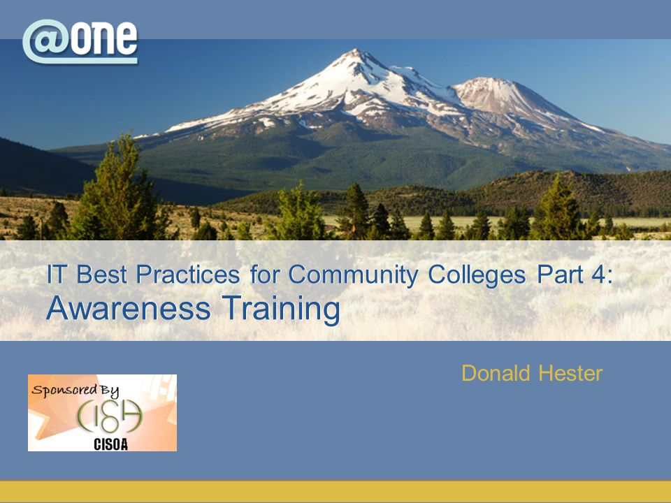 Donald Hester IT Best Practices for Community Colleges Part 4: Awareness Training