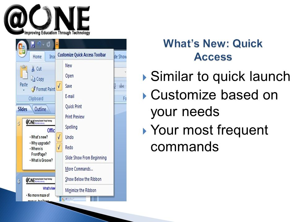 Similar to quick launch Customize based on your needs Your most frequent commands
