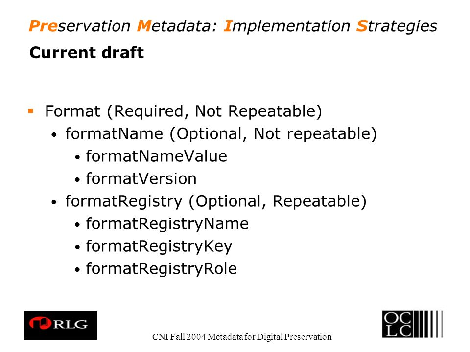 Preservation Metadata: Implementation Strategies CNI Fall 2004 Metadata for Digital Preservation Current draft Format (Required, Not Repeatable) forma