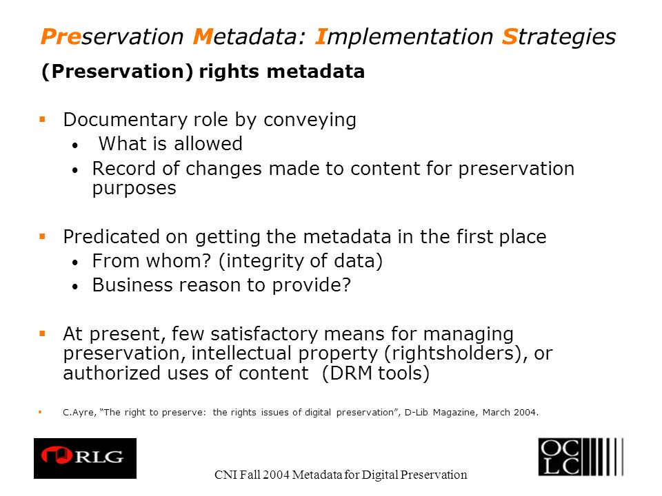 Preservation Metadata: Implementation Strategies CNI Fall 2004 Metadata for Digital Preservation (Preservation) rights metadata Documentary role by co