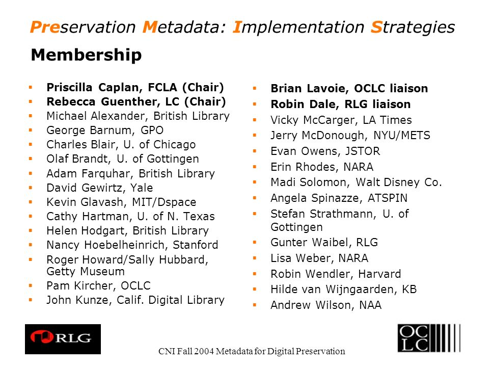 Preservation Metadata: Implementation Strategies CNI Fall 2004 Metadata for Digital Preservation Membership Priscilla Caplan, FCLA (Chair) Rebecca Gue
