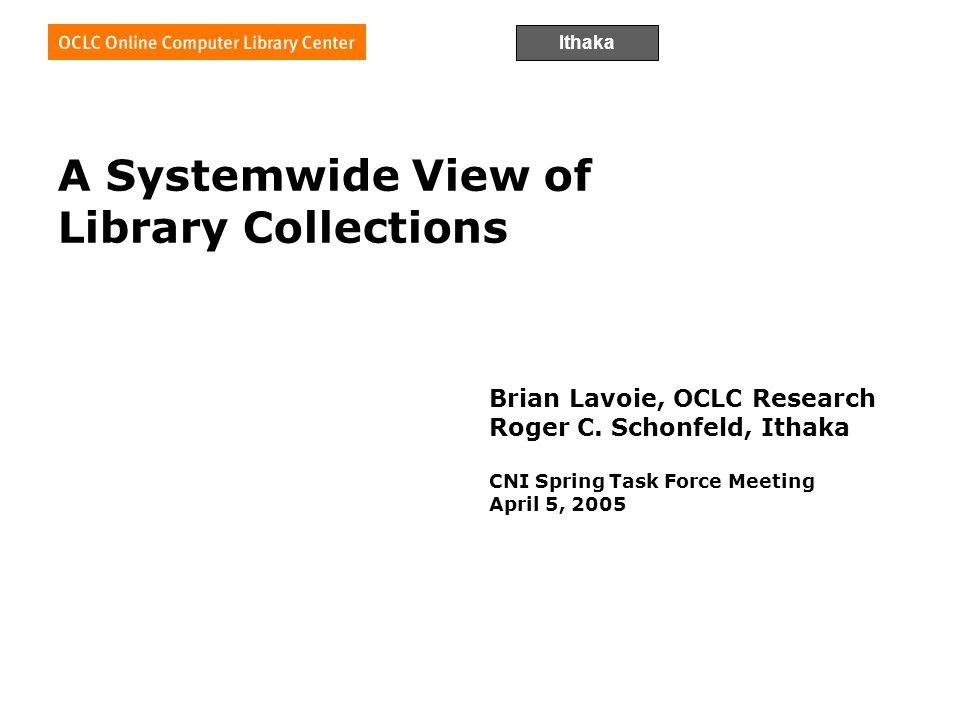 Ithaka A Systemwide View of Library Collections Brian Lavoie, OCLC Research Roger C.