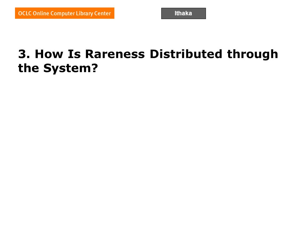 Ithaka 3. How Is Rareness Distributed through the System