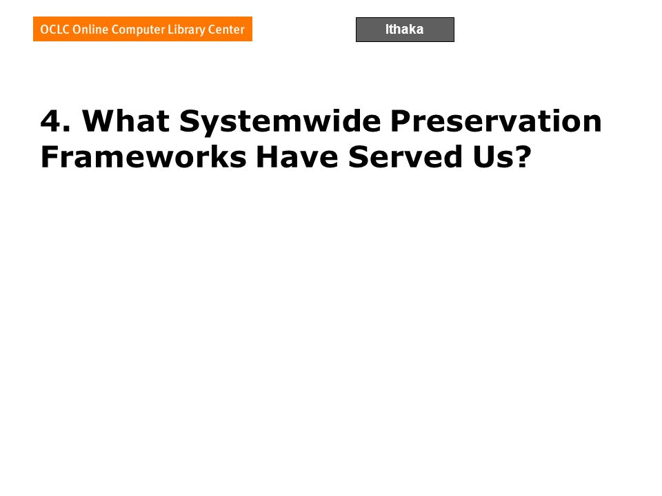 Ithaka 4. What Systemwide Preservation Frameworks Have Served Us