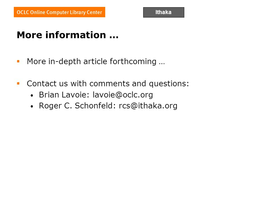 Ithaka More information … More in-depth article forthcoming … Contact us with comments and questions: Brian Lavoie: lavoie@oclc.org Roger C.