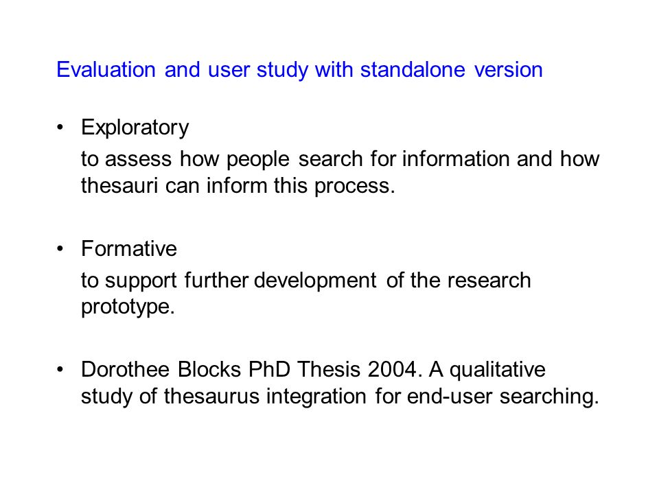Evaluation and user study with standalone version Exploratory to assess how people search for information and how thesauri can inform this process. Fo