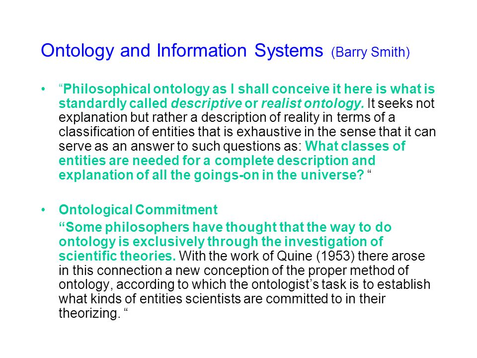 Ontology and Information Systems (Barry Smith) Philosophical ontology as I shall conceive it here is what is standardly called descriptive or realist