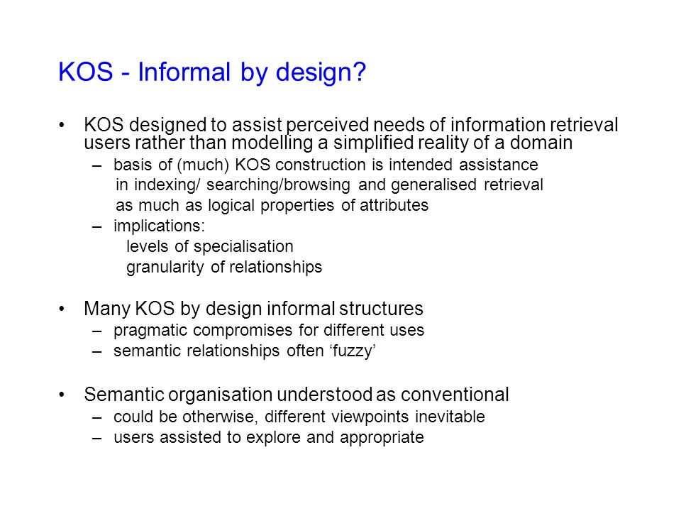 KOS - Informal by design? KOS designed to assist perceived needs of information retrieval users rather than modelling a simplified reality of a domain