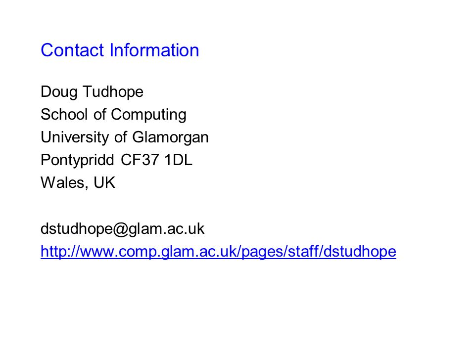 Contact Information Doug Tudhope School of Computing University of Glamorgan Pontypridd CF37 1DL Wales, UK dstudhope@glam.ac.uk http://www.comp.glam.ac.uk/pages/staff/dstudhope