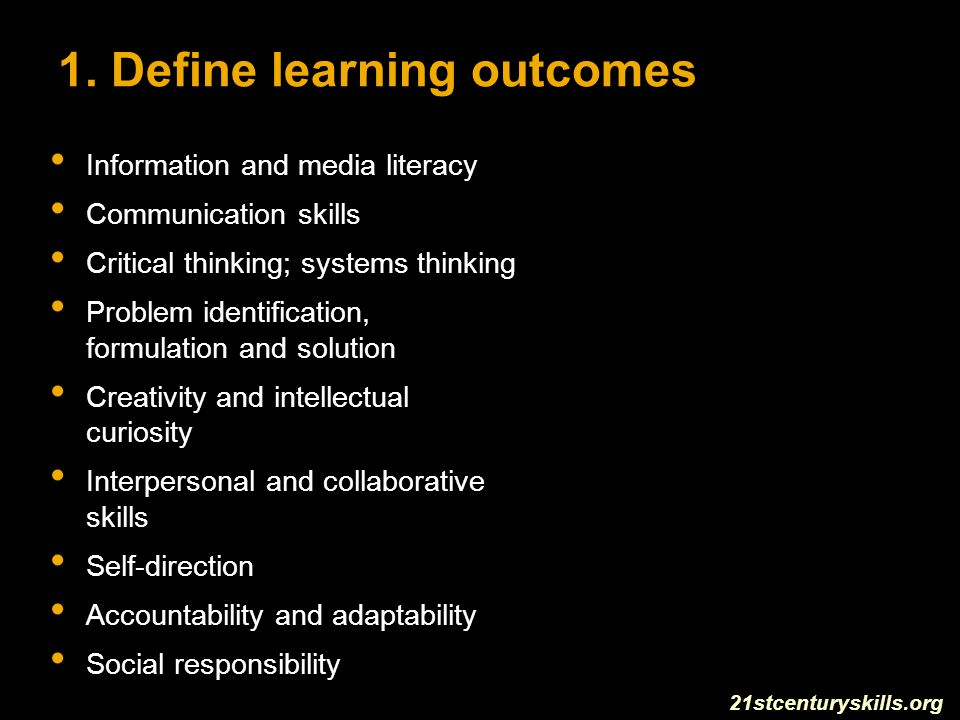 1. Define learning outcomes Information and media literacy Communication skills Critical thinking; systems thinking Problem identification, formulatio