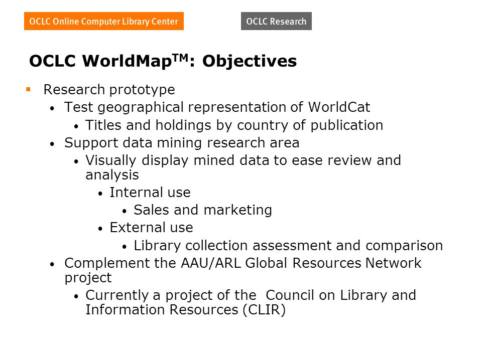 OCLC WorldMap TM : Objectives Research prototype Test geographical representation of WorldCat Titles and holdings by country of publication Support da