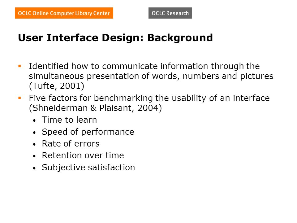 User Interface Design: Background Identified how to communicate information through the simultaneous presentation of words, numbers and pictures (Tuft