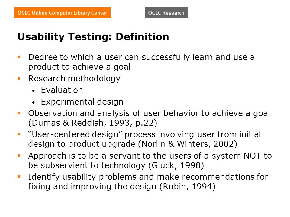 Usability Testing: Definition Degree to which a user can successfully learn and use a product to achieve a goal Research methodology Evaluation Experi