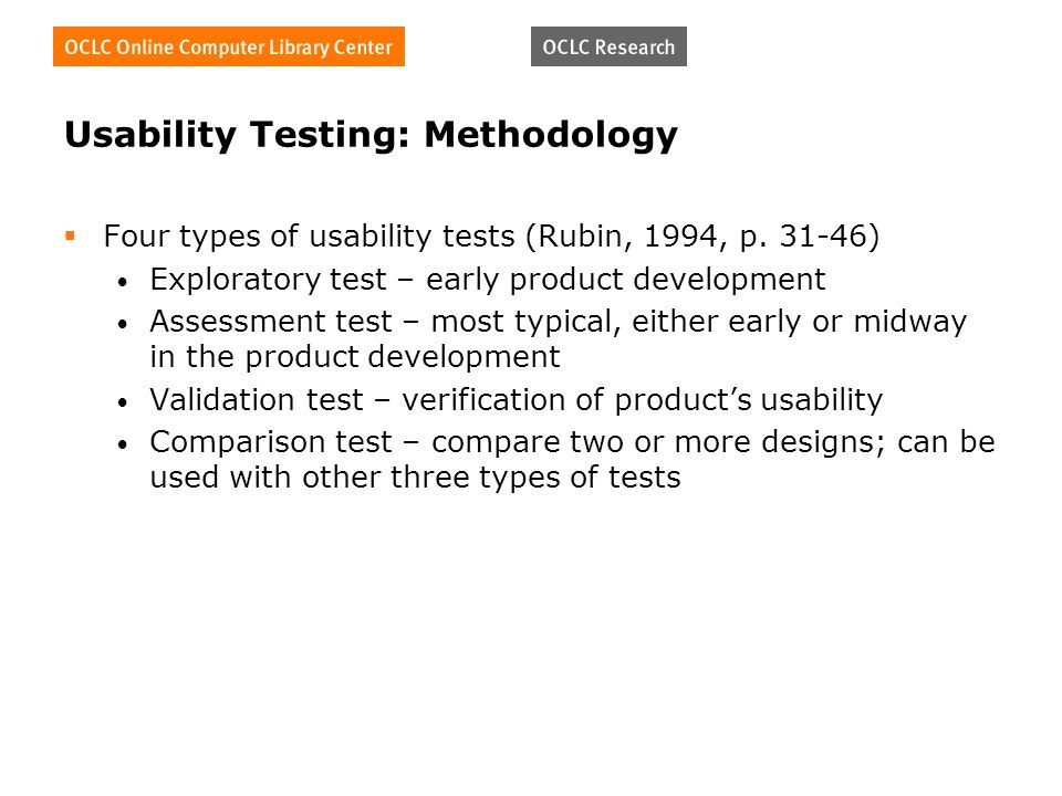 Usability Testing: Methodology Four types of usability tests (Rubin, 1994, p.
