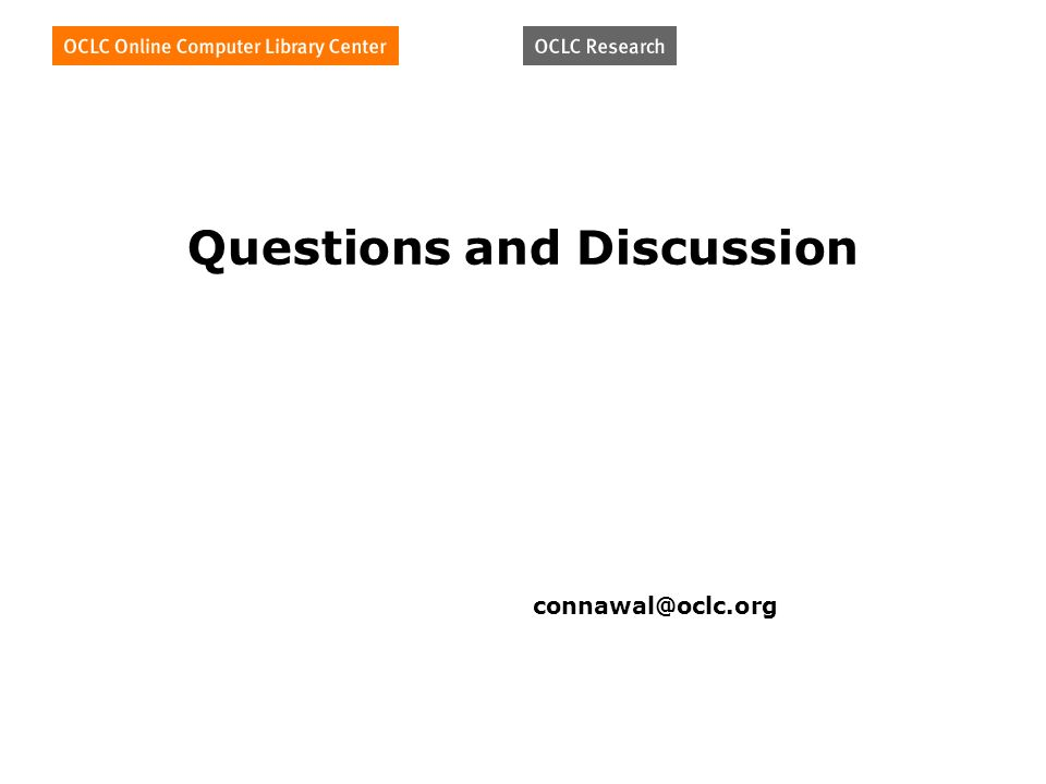 Questions and Discussion connawal@oclc.org