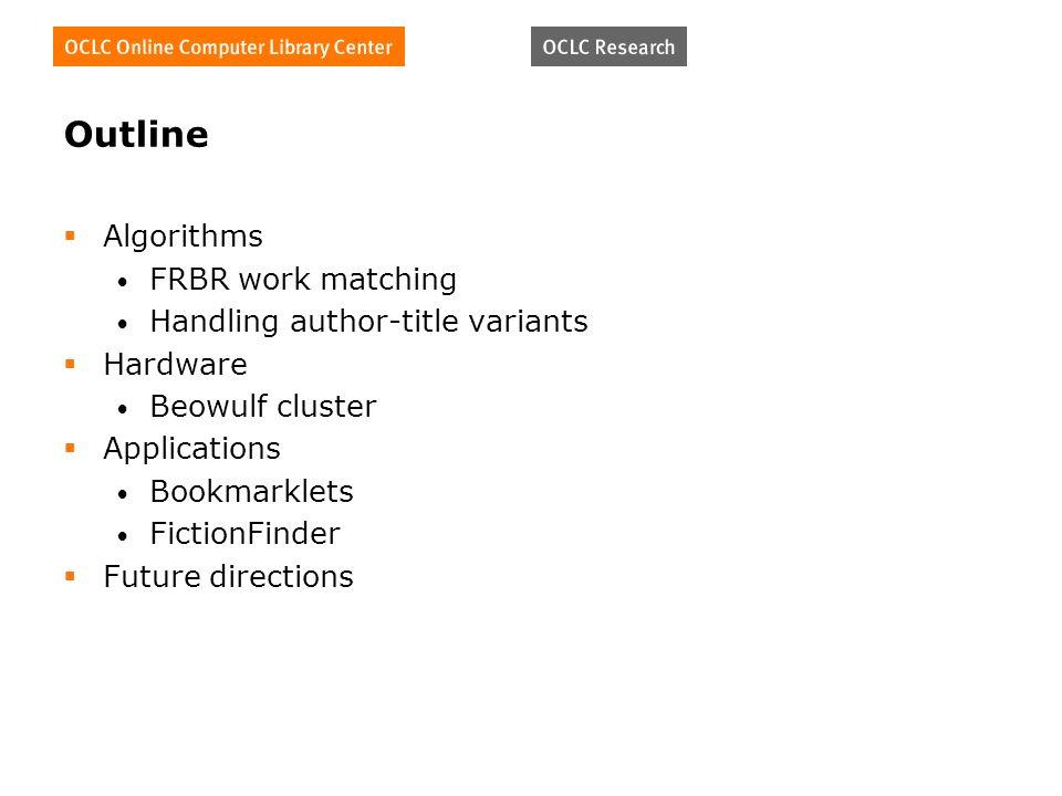Outline Algorithms FRBR work matching Handling author-title variants Hardware Beowulf cluster Applications Bookmarklets FictionFinder Future directions