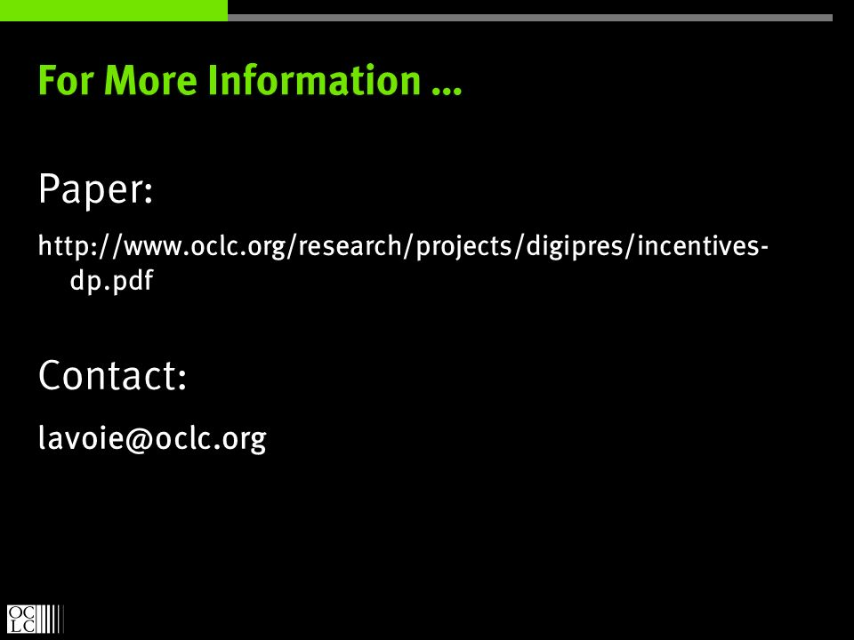 For More Information … Paper: http://www.oclc.org/research/projects/digipres/incentives- dp.pdf Contact: lavoie@oclc.org