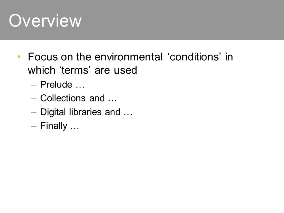 Focus on the environmental conditions in which terms are used –Prelude … –Collections and … –Digital libraries and … –Finally …