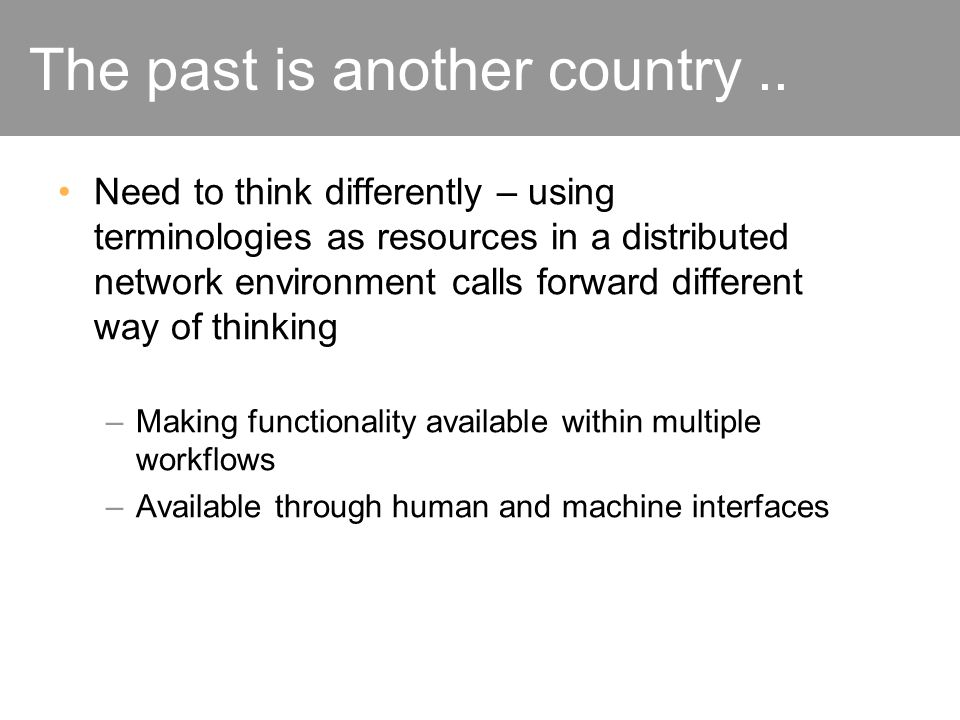 The past is another country.. Need to think differently – using terminologies as resources in a distributed network environment calls forward differen