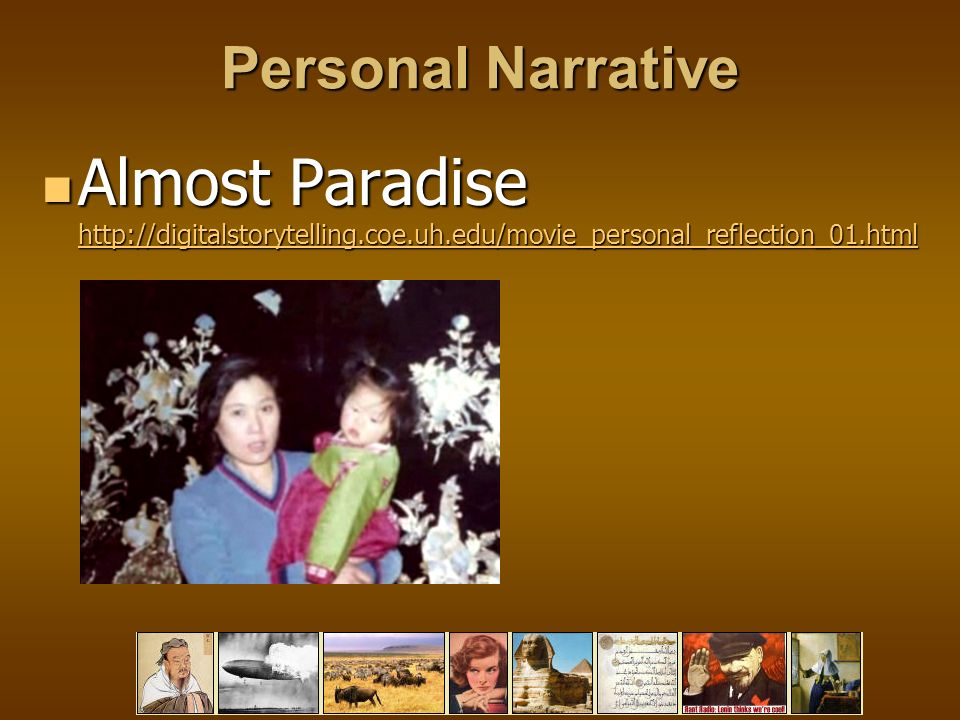 Personal Narrative Almost Paradise http://digitalstorytelling.coe.uh.edu/movie_personal_reflection_01.html Almost Paradise http://digitalstorytelling.coe.uh.edu/movie_personal_reflection_01.html http://digitalstorytelling.coe.uh.edu/movie_personal_reflection_01.html