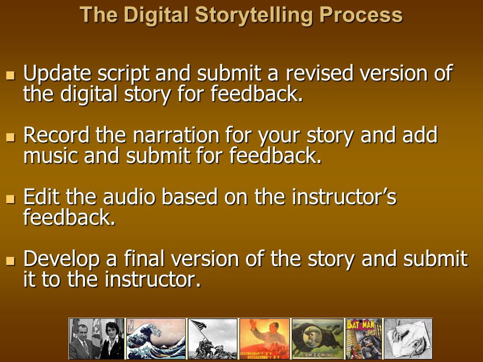 The Digital Storytelling Process Update script and submit a revised version of the digital story for feedback.