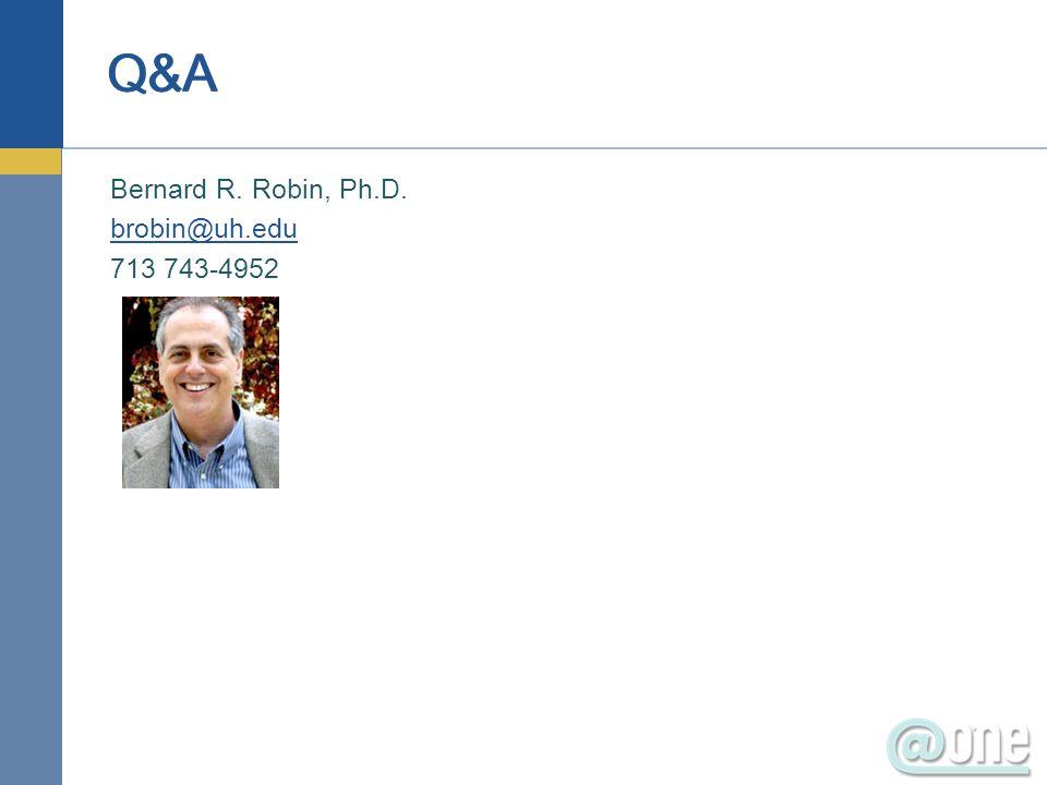 Bernard R. Robin, Ph.D. brobin@uh.edu 713 743-4952 Q&A