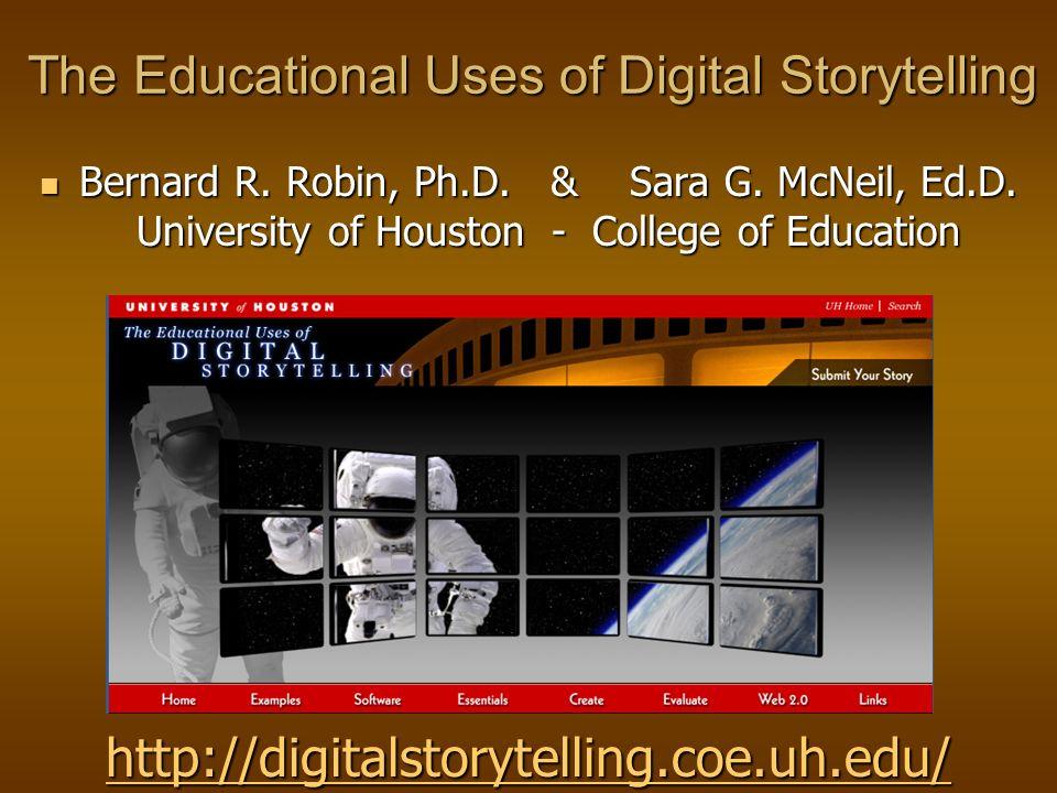 The Educational Uses of Digital Storytelling Bernard R.