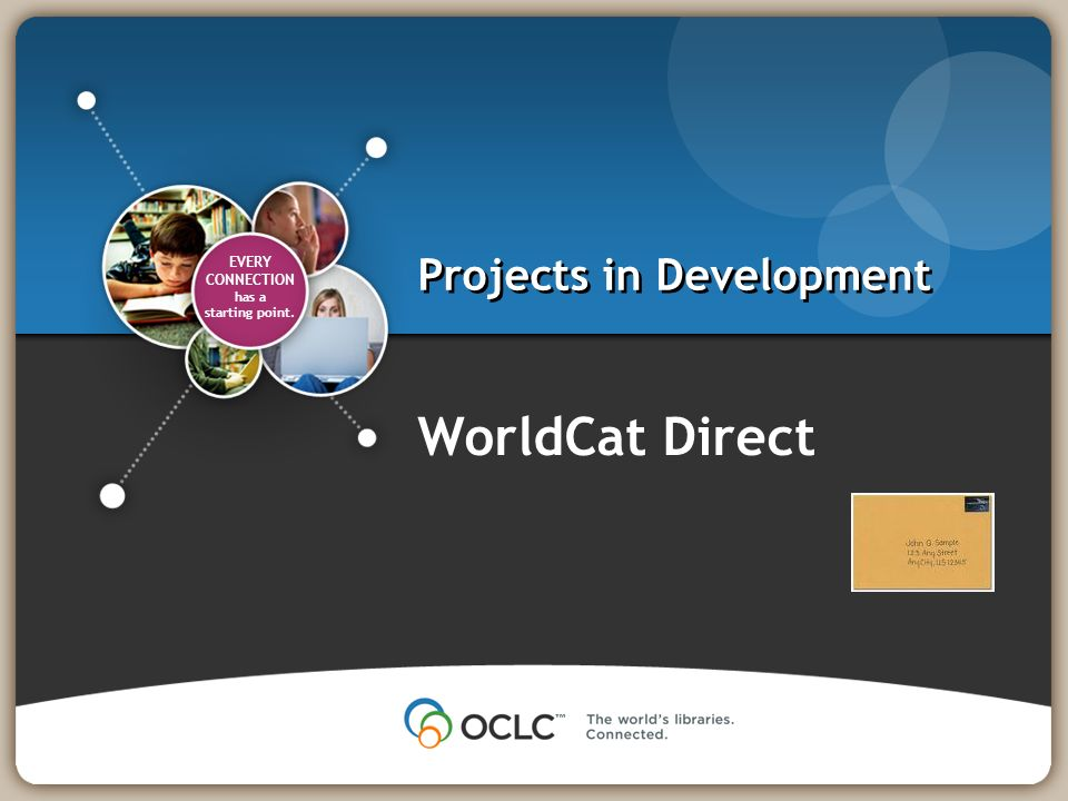EVERY CONNECTION has a starting point. Projects in Development WorldCat Direct