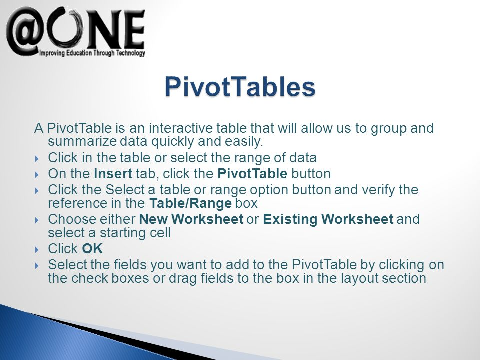A PivotTable is an interactive table that will allow us to group and summarize data quickly and easily. Click in the table or select the range of data
