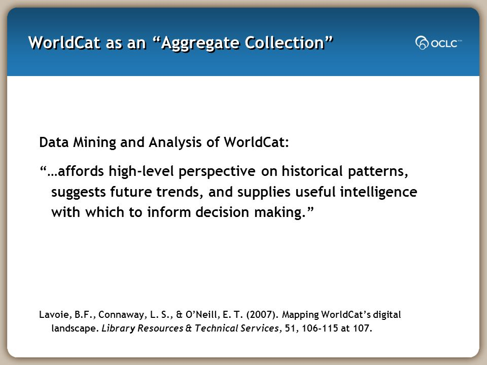 WorldCat as an Aggregate Collection Data Mining and Analysis of WorldCat: …affords high-level perspective on historical patterns, suggests future tren