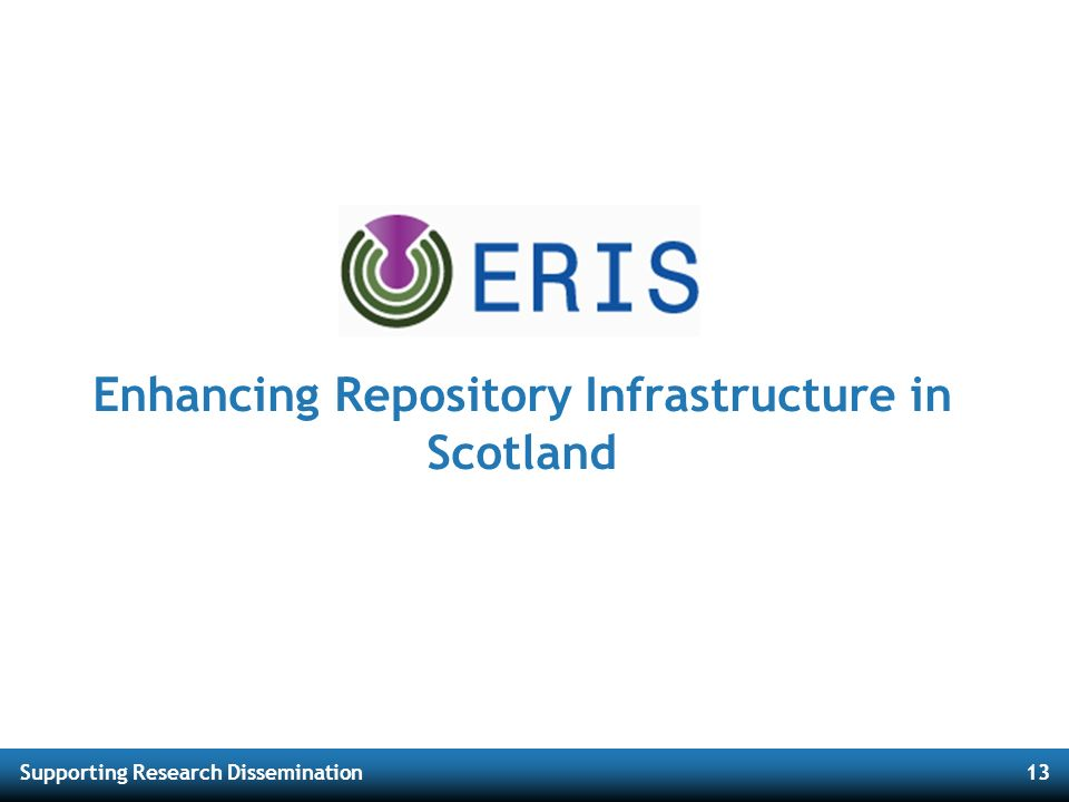 Supporting Research Dissemination13 Enhancing Repository Infrastructure in Scotland