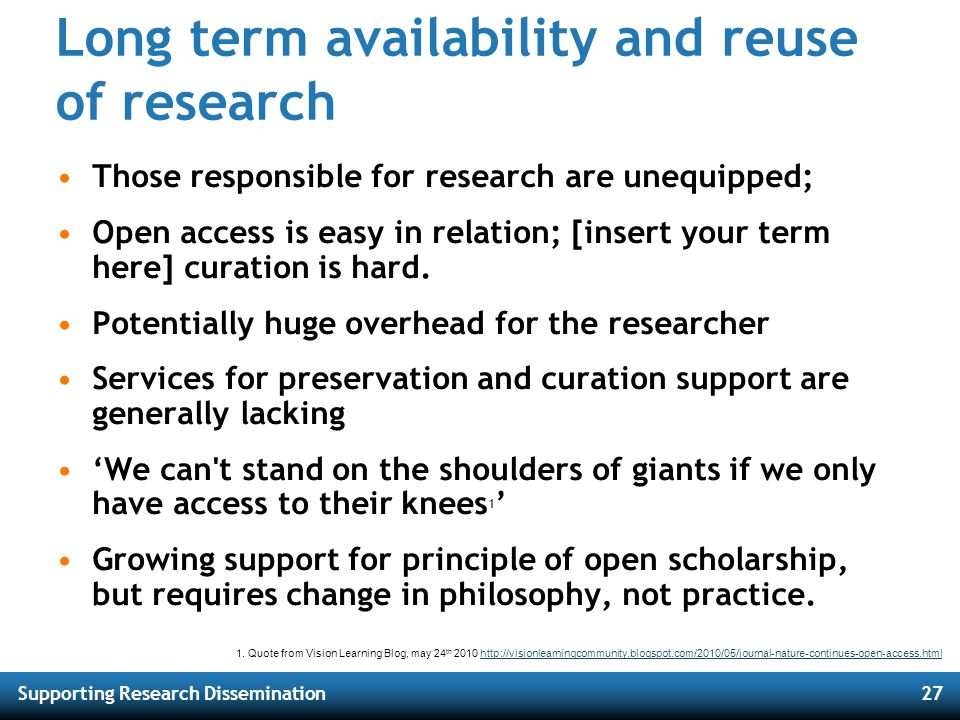Supporting Research Dissemination27 Long term availability and reuse of research Those responsible for research are unequipped; Open access is easy in