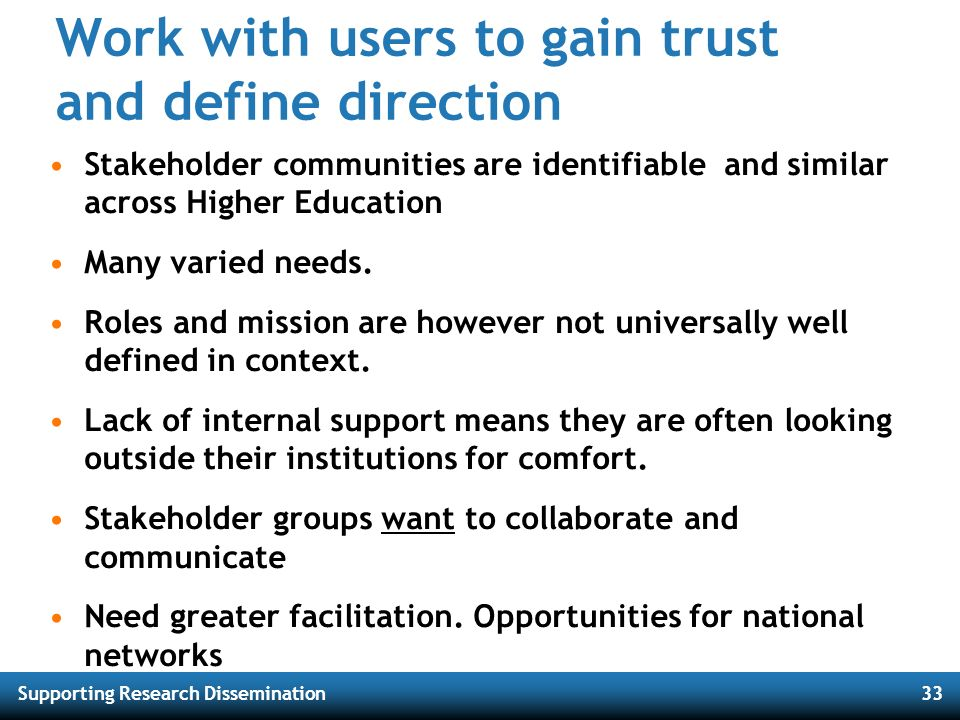 Supporting Research Dissemination33 Work with users to gain trust and define direction Stakeholder communities are identifiable and similar across Hig