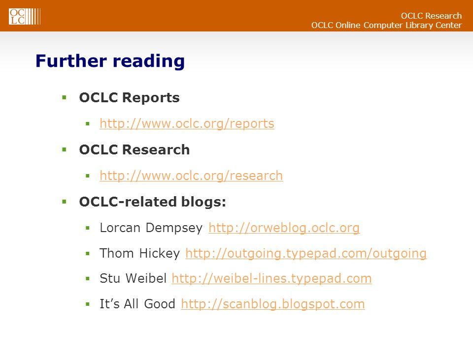 OCLC Research OCLC Online Computer Library Center Further reading OCLC Reports http://www.oclc.org/reports OCLC Research http://www.oclc.org/research