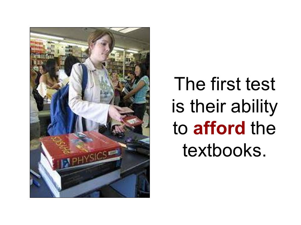 The first test is their ability to afford the textbooks.