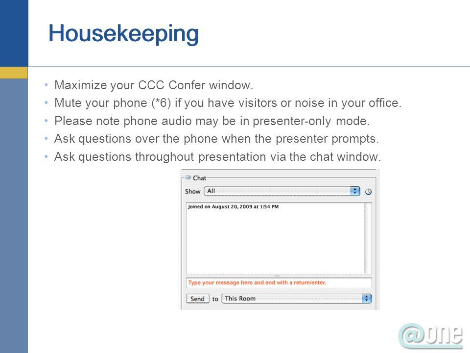 Maximize your CCC Confer window. Mute your phone (*6) if you have visitors or noise in your office. Please note phone audio may be in presenter-only m