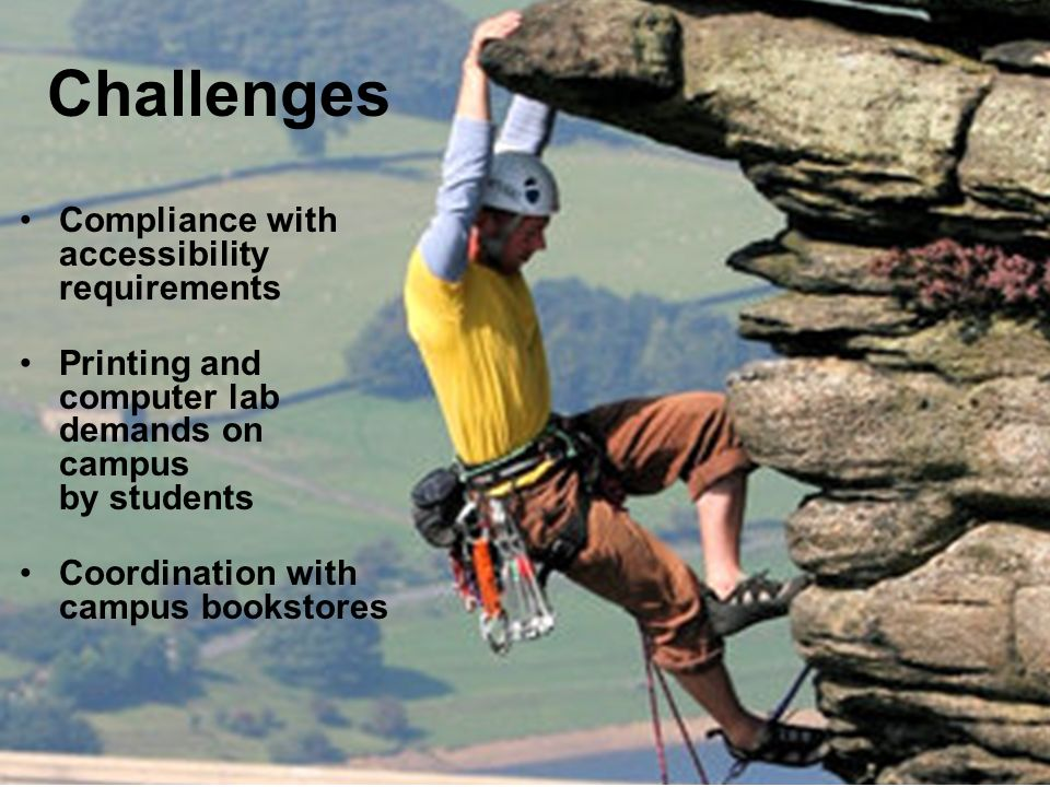 Challenges Compliance with accessibility requirements Printing and computer lab demands on campus by students Coordination with campus bookstores