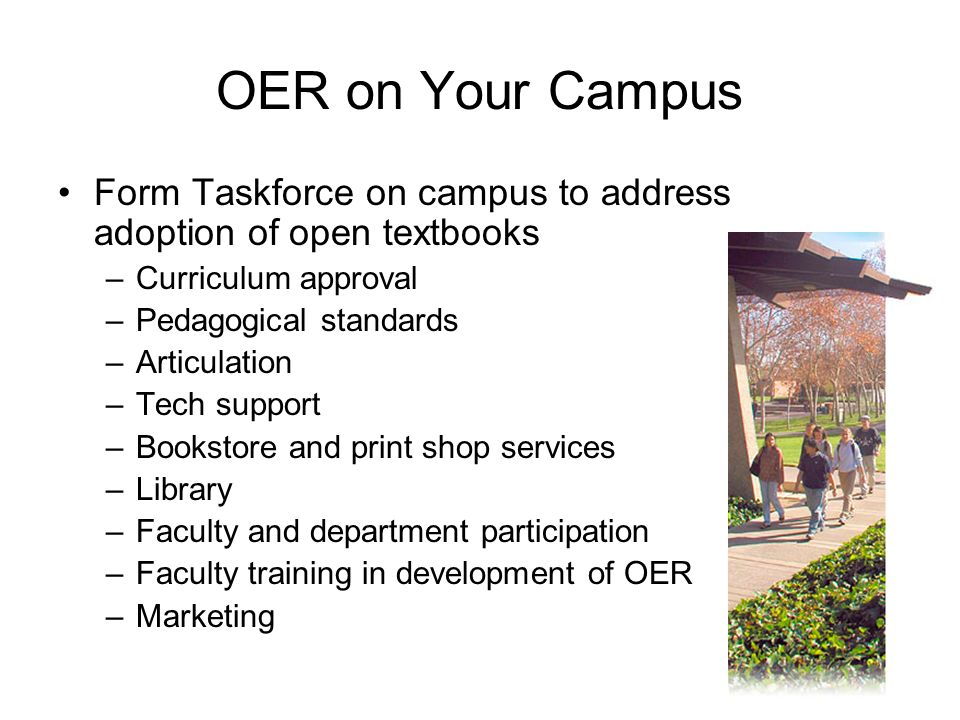 OER on Your Campus Form Taskforce on campus to address adoption of open textbooks –Curriculum approval –Pedagogical standards –Articulation –Tech supp