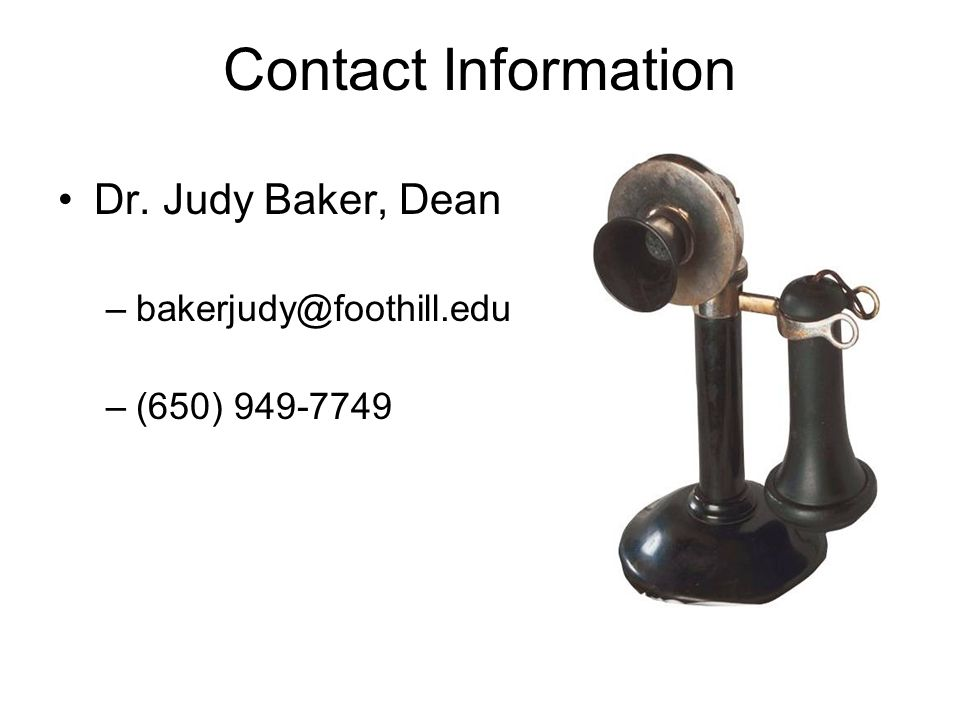 Contact Information Dr. Judy Baker, Dean –bakerjudy@foothill.edu –(650) 949-7749