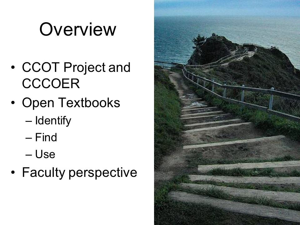 Overview CCOT Project and CCCOER Open Textbooks –Identify –Find –Use Faculty perspective