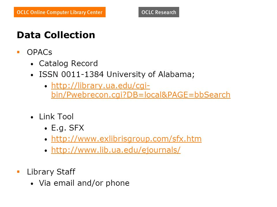 Data Collection OPACs Catalog Record ISSN 0011-1384 University of Alabama; http://library.ua.edu/cgi- bin/Pwebrecon.cgi?DB=local&PAGE=bbSearch http://library.ua.edu/cgi- bin/Pwebrecon.cgi?DB=local&PAGE=bbSearch Link Tool E.g.