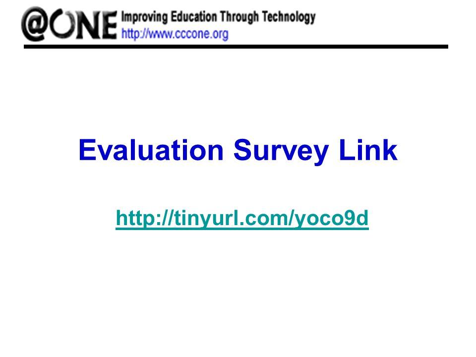 Evaluation Survey Link http://tinyurl.com/yoco9d