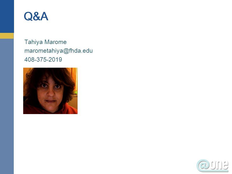 Tahiya Marome marometahiya@fhda.edu 408-375-2019 Q&A